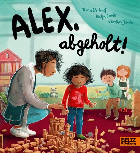 Cover des Pappbilderbuches: Alex, abgeholt! von Danielle Graf, Katja Seide und Günther Jakobs